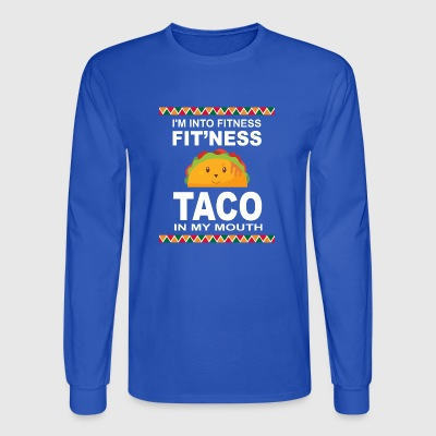I'm Into Fitness Taco In My Mouth Mexican Food T-S - Men's Long Sleeve T-Shirt