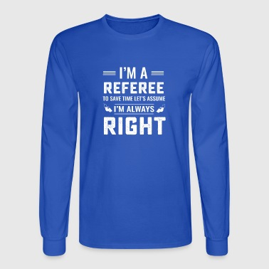 Funny soccer referee never wrong T Shirt - Men's Long Sleeve T-Shirt