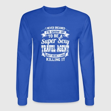 I'D Grow Up To Be A Super Sexy Travel Agent - Men's Long Sleeve T-Shirt