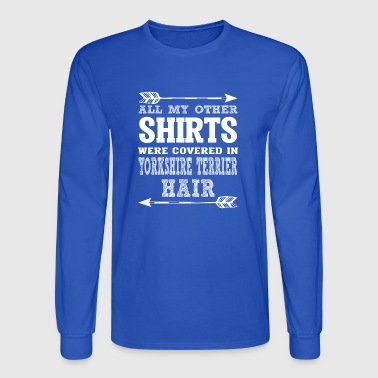My Shirts Were Covered In Yorkshire Terrier Hair - Men's Long Sleeve T-Shirt