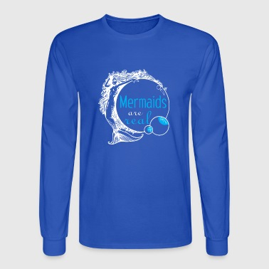 mermaids are real gift - Men's Long Sleeve T-Shirt