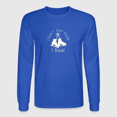 Figure Skating Jump I Don't Just Excel I Axel - Men's Long Sleeve T-Shirt