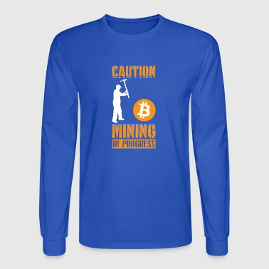 Caution Mining In Progress Bitcoin Cryptocurrency - Men's Long Sleeve T-Shirt