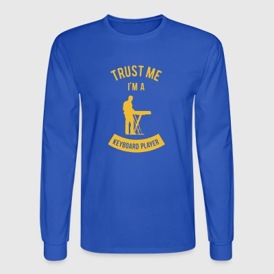 Trust Me I m A Keyboard Player - Men's Long Sleeve T-Shirt