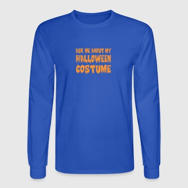 Ask Me About My Halloween Costume - Men's Long Sleeve T-Shirt