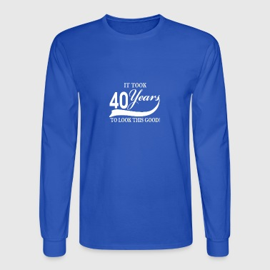 It took 40 years to look this good - Men's Long Sleeve T-Shirt