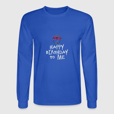Happy Birthday To Me w - Men's Long Sleeve T-Shirt