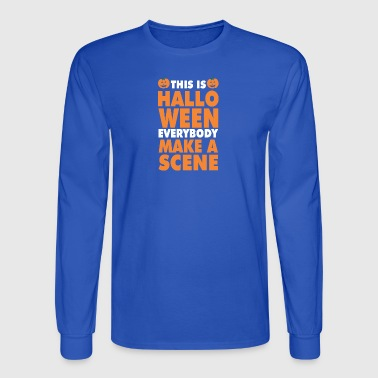 This Is Halloween Everbody Make Scene - Men's Long Sleeve T-Shirt