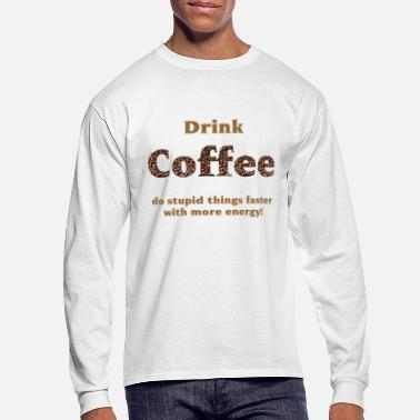 drink coffee... - Men's Long Sleeve T-Shirt