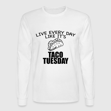 Tuesday Live Every Day, Taco Tuesday, Love Tacos - Men's Long Sleeve T-Shirt