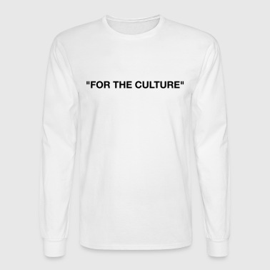 For The Culture Quote - Men's Long Sleeve T-Shirt