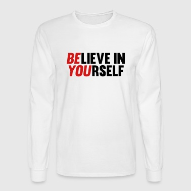 Yourself Believe in Yourself - Men's Long Sleeve T-Shirt