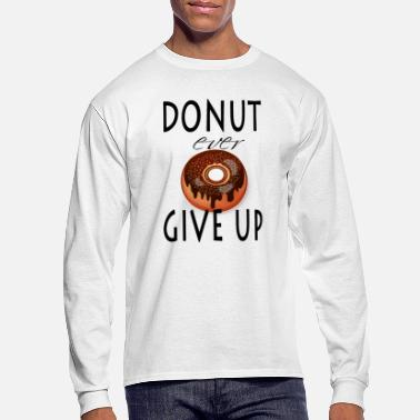Donut Ever Give Up - Men's Longsleeve Shirt