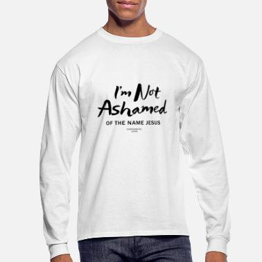 Bible Verse I am not ashamed of the name Jesus-Christian Bible - Men's Longsleeve Shirt
