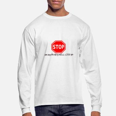 STOP! or My Husky Will Lick You - Men's Longsleeve Shirt
