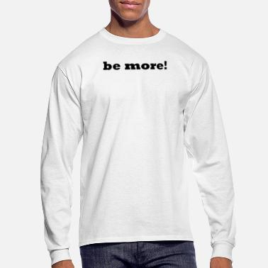 More be more! - Men's Long Sleeve T-Shirt