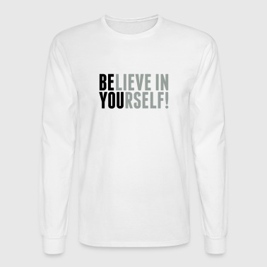 Yourself believe in yourself - be you - Men's Long Sleeve T-Shirt
