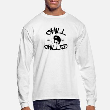 Chill Chill or be Chilled - Men's Longsleeve Shirt