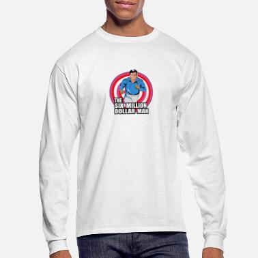 Man The Six Million Dollar Man - Men's Long Sleeve T-Shirt