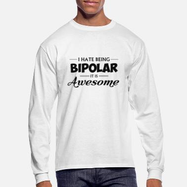 I Hate Being Bipolar It Is Awesome - Men's Longsleeve Shirt