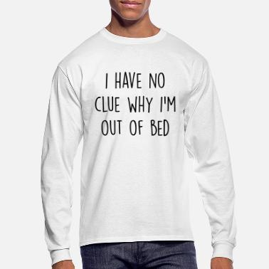 Bed I have no clue why I'm out of bed - Men's Longsleeve Shirt