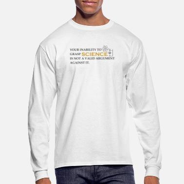 Moron INABILITY TO GRASP SCIENCE NOT VALID ARGUMENT - Men's Longsleeve Shirt