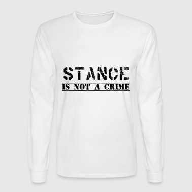 #stanceisnotacrime by GusiStyle - Men's Long Sleeve T-Shirt