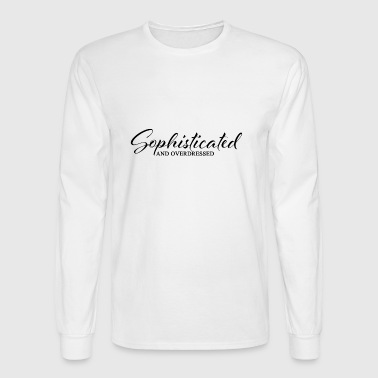 SOPHISTICATED AND OVERDRESSED - Men's Long Sleeve T-Shirt