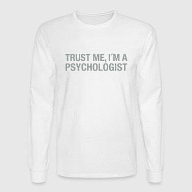 Trust Me I'm A Psychologist - Men's Long Sleeve T-Shirt