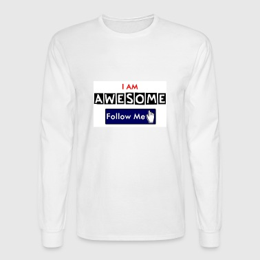 I am Awesome - Follow Me Series. - Men's Long Sleeve T-Shirt