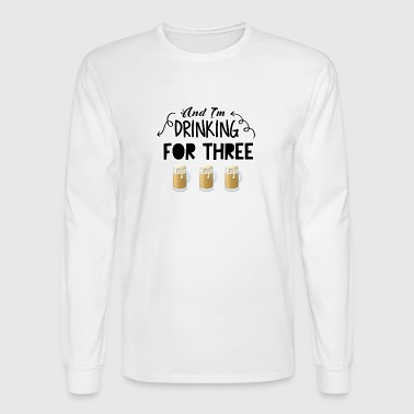 And I m drinking for three copy - Men's Long Sleeve T-Shirt