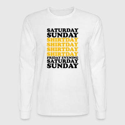 SATURDAY SUNDAY SHITDAY - Men's Long Sleeve T-Shirt