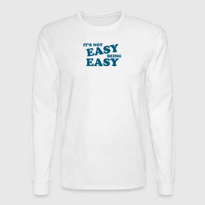 It s Not Easy Being Easy - Men's Long Sleeve T-Shirt
