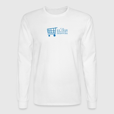 I'll Do Your Grocery Shopping - Men's Long Sleeve T-Shirt