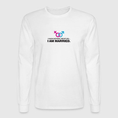 What Is Sex? I Am Married! - Men's Long Sleeve T-Shirt