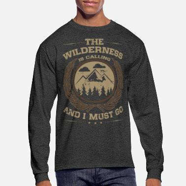 Wilderness The Wilderness is Calling and I Must Go - Men's Long Sleeve T-Shirt