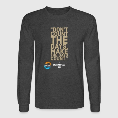 Ali Don't count the days make the days count. - Men's Long Sleeve T-Shirt