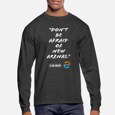 Arena Don't be afraid of new arenas - Men's Long Sleeve T-Shirt