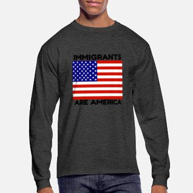 Immigrants Are America - Men's Long Sleeve T-Shirt
