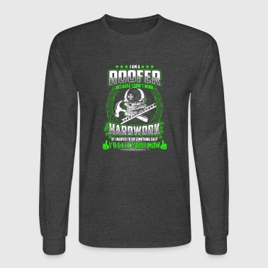 I Am A Roofer Because I Don't Mind Hardwork - Men's Long Sleeve T-Shirt