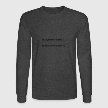 My only talent is breathing - Men's Long Sleeve T-Shirt