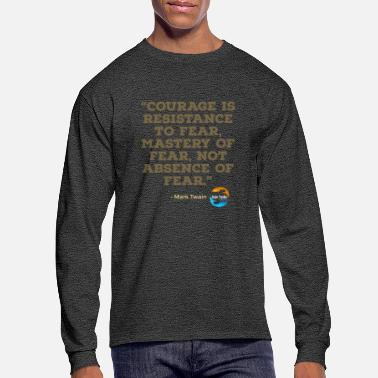 Courage Courage is resistance to Fear - Men's Longsleeve Shirt