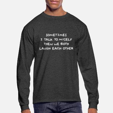 Dialogue Sometimes I talk to myself then we both laugh - Men's Longsleeve Shirt