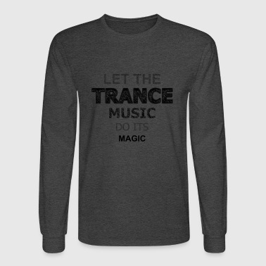 Let the Trance Music Do Its Magic - Men's Long Sleeve T-Shirt