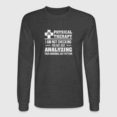 Physical Therapy Not Check Analyzing Abnormal Gai - Men's Long Sleeve T-Shirt