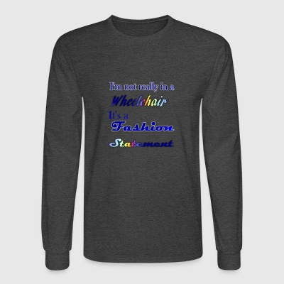 I'm not really in a wheelchair, it's a fashion - Men's Long Sleeve T-Shirt