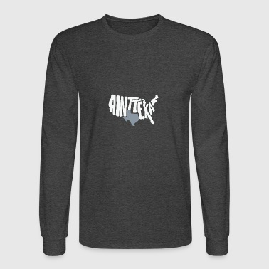 Aint texas - Men's Long Sleeve T-Shirt