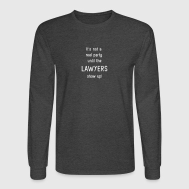 Lawyers Humor - Party - Men's Long Sleeve T-Shirt