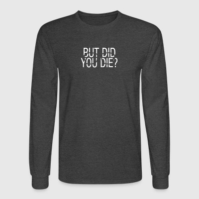 but did you die - Men's Long Sleeve T-Shirt