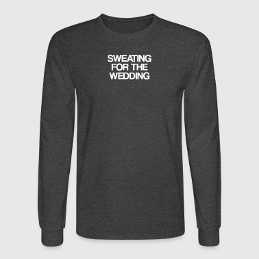 Sweating for the wedding - Men's Long Sleeve T-Shirt